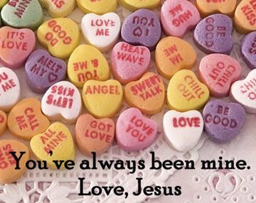 You've always been mine. Love, Jesus